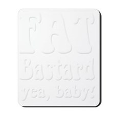 Fat Fat Bastard white Mousepad