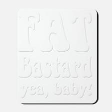 Fat Fat Bastard white Mousepad