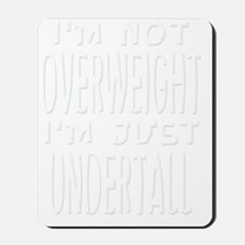 Fat Overweight Undertall white Mousepad