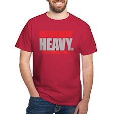 GO Freakin HEAVY T-Shirt