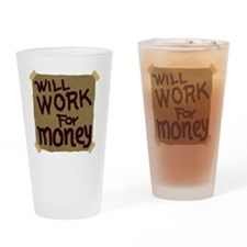 Will work for money Drinking Glass