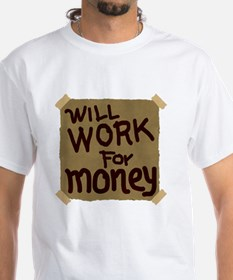 Will work for money Shirt