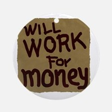 Will work for money Round Ornament