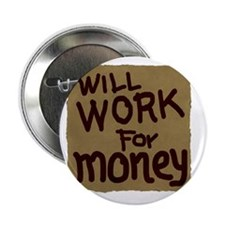 "Will work for money 2.25"" Button"