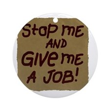 Stop me and give me a job Round Ornament