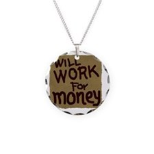 Will work for money Necklace