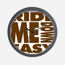 RIDE ME DOWN EASY Wall Clock