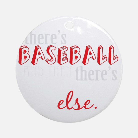 baseball then eleverything else_dar Round Ornament