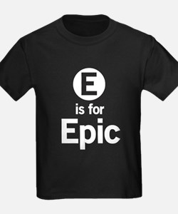 E is for Epic T-Shirt