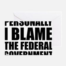 I blame government Greeting Card
