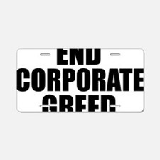 End corporate Greed Aluminum License Plate
