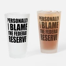 I blame Fed Reserve Drinking Glass