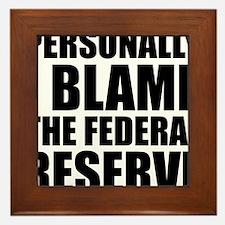 I blame Fed Reserve Framed Tile