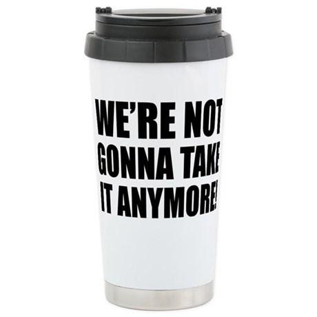 were not gonna take it Stainless Steel Travel Mug