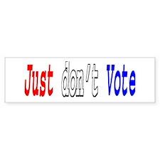 Just don't Vote Bumper Bumper Sticker