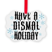 have-a-dismal-holiday_dark Ornament