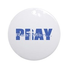 Real Men Pray - Azure Ornament (Round)