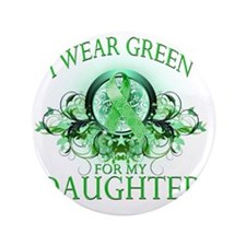 "I Wear Green for my Daughter (floral) 3.5"" Button"