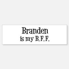 Branden is my BFF Bumper Bumper Bumper Sticker