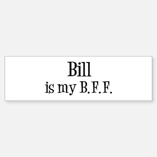 Bill is my BFF Bumper Bumper Bumper Sticker