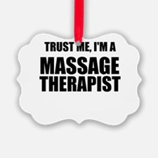 Trust Me, Im A Massage Therapist Ornament