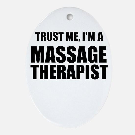 Trust Me, Im A Massage Therapist Ornament (Oval)