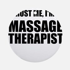 Trust Me, Im A Massage Therapist Ornament (Round)
