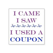 "i came i saw i used a coupo Square Sticker 3"" x 3"""