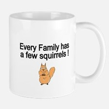 Every Family has a Few Squirrels Mugs