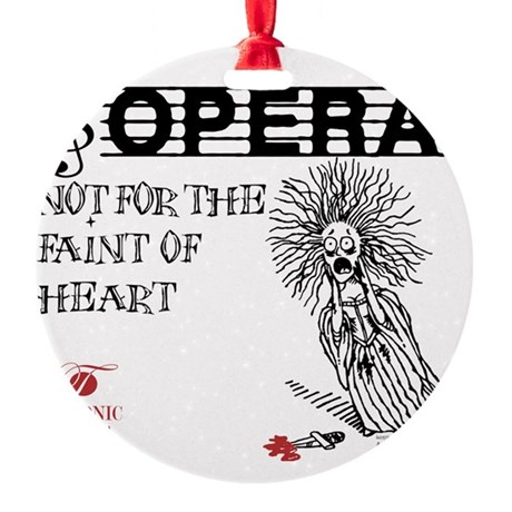 opera-faint-of-heart Round Ornament