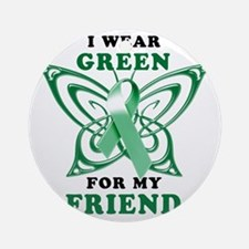 I Wear Green for my Friend Round Ornament