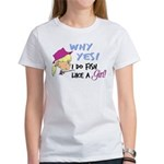 Why Yes! I do fish like a gir Women's T-Shirt