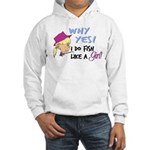 Why Yes! I do fish like a gir Hooded Sweatshirt