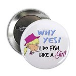 Why Yes! I do fish like a gir Button