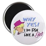 Why Yes! I do fish like a gir Magnet