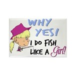 Why Yes! I do fish like a gir Rectangle Magnet