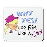 Why Yes! I do fish like a gir Mousepad