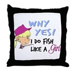 Why Yes! I do fish like a gir Throw Pillow