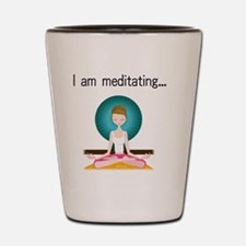 I am meditating... Shot Glass