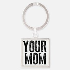 YOUR MOM Square Keychain