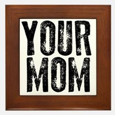 YOUR MOM Framed Tile