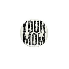 YOUR MOM Mini Button