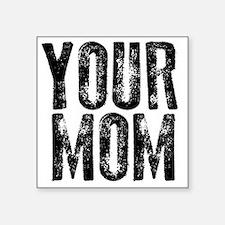 "YOUR MOM Square Sticker 3"" x 3"""