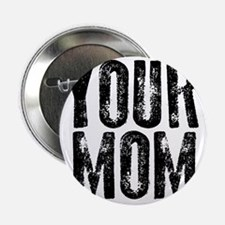 """YOUR MOM 2.25"""" Button"""