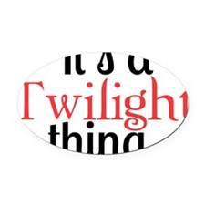 Its A Twilight Thing. You Wouldnt  Oval Car Magnet