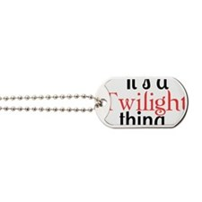 Its A Twilight Thing. You Wouldnt Underst Dog Tags