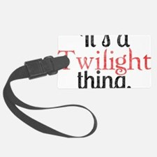 Its A Twilight Thing. You Wouldn Luggage Tag