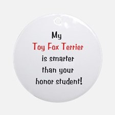 My Toy Fox Terrier is smarter... Ornament (Round)