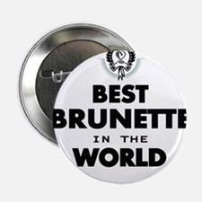 """The Best in the World – Brunette 2.25"""" Button"""