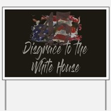 Disgrace to the White House Yard Sign